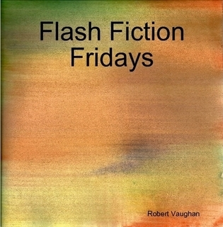 Flash Fiction Fridays  by  Robert   Vaughan