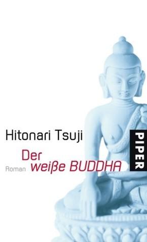 Der weiße Buddha  by  Hitonari Tsuji