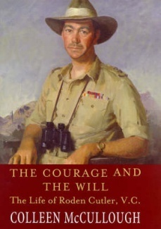 The Courage And The Will: the Life of Roden Cutler, V.C. Colleen McCullough