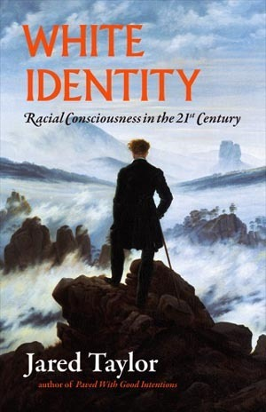 White Identity: Racial Consciousness in the 21st Century Jared Taylor