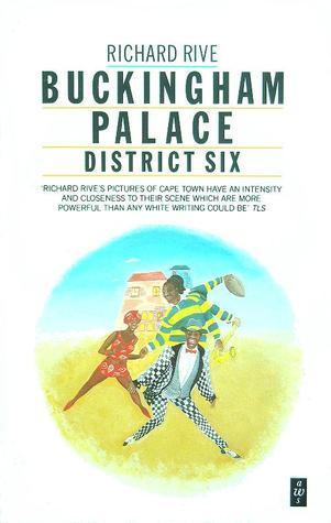 Buckingham Palace: District Six  by  Richard Rive