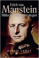 Erich Von Manstein: Hitlers Master Strategist Benoît Lemay