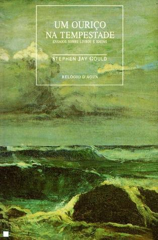 Um Ouriço na Tempestade: Ensaios sobre Livros e Ideias  by  Stephen Jay Gould