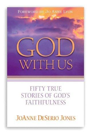 God with Us: Fifty True Stories of Gods Faithfulness JoAnne DeSerio Jones