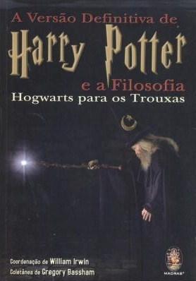 A Versão Definitiva de Harry Potter e a Filosofia: Hogwarts para os Trouxas  by  William Irwin