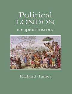 Political London: A Capital History  by  Richard Tames