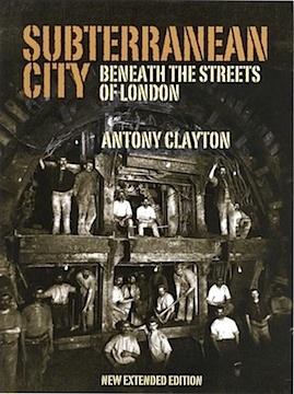 Subterranean City: Beneath the Streets of London  by  Antony Clayton