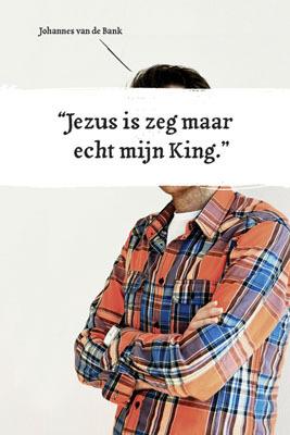 Jezus is zeg maar echt mijn King Johannes van de Bank