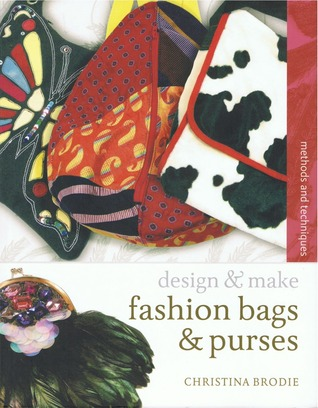 Fashion Bags and Purses: design & make  by  Christina Brodie