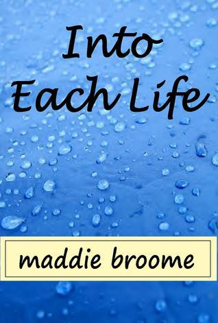 Into Each Life Maddie Broome
