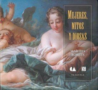 Mujeres, Mitos y Diosas Martha Robles