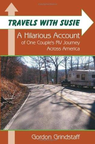 Travels with Susie: A Hilarious Account of One Couples RV Journey Across America  by  Gordon Grindstaff