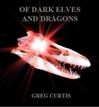 Of Dark Elves and Dragons Greg  Curtis