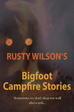 Rusty Wilsons More Bigfoot Campfire Stories  by  Rusty Wilson
