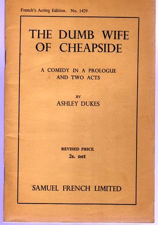 The Dumb Wife of Cheapside  by  Ashley Dukes
