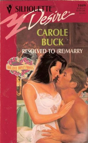 Resolved To (Re) Marry (Silhouette Desire, No 1049)  by  Carole Buck