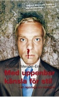 Med uppenbar känsla för stil: Ett reportage om manlighet  by  Stephan Mendel-Enk