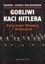 Gorliwi kaci Hitlera : zwyczajni Niemcy i Holocaust  by  Daniel Jonah Goldhagen