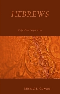 Hebrews: Expository Essays Series  by  Michael L. Gowens