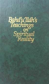 Baháulláhs Teachings on Spiritual Reality Baháulláh