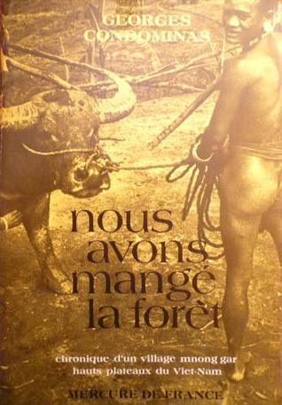 Nous Avons Mangé La Forêt: chronique dun villag mnong gar hauts plateaux du Viet-Nam Georges Condominas