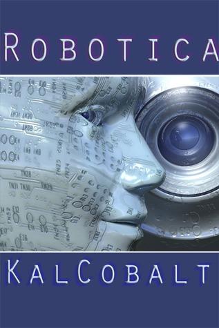 Robotica  by  Kal Cobalt