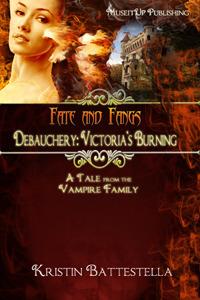Debauchery: Victorias Burning (Fate and Fangs, #4) Kristin Battestella