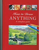 How To Draw Anything A Complete Guide Angela Gair