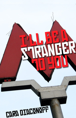 Ill Be a Stranger to You  by  Cara Diaconoff