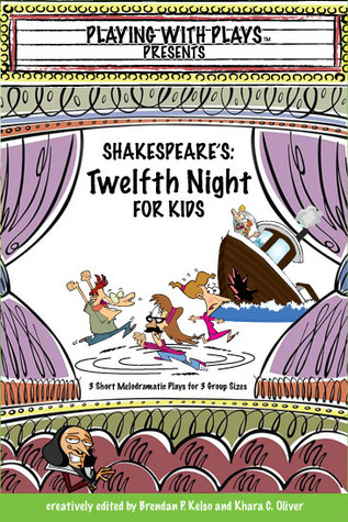 Shakespeares Twelfth Night For Kids: 3 Melodramatic Plays For 3 Group Sizes Brendan P. Kelso