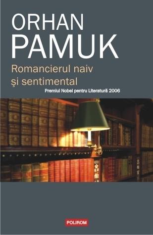 Romancierul naiv şi sentimental  by  Orhan Pamuk