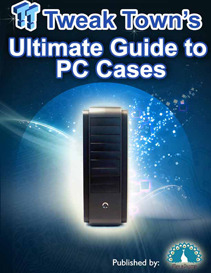 TweakTowns Ultimate Guide to PC Cases  by  TweakTown