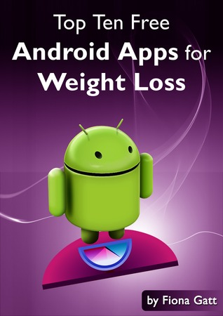 The Top Ten Free Android Apps for Weight Loss Fiona Gatt