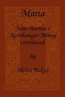 Maria – Jane Austens Northanger Abbey Continued  by  Helen  Baker