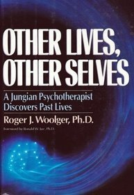 Other Lives, Other Selves: A Jungian Psychotherapist Discovers Past Lives  by  Roger J. Woolger