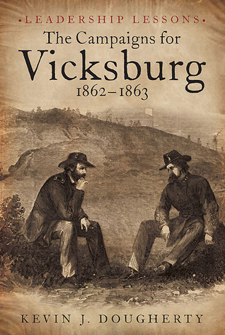 The Campaigns for Vicksburg, 1862-63: Leadership Lessons  by  Kevin Dougherty