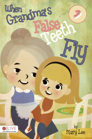 When Grandmas False Teeth Fly  by  Mary  Lee