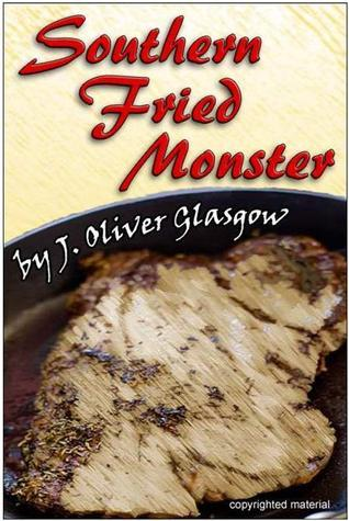 Southern Fried Monster  by  J. Oliver Glasgow