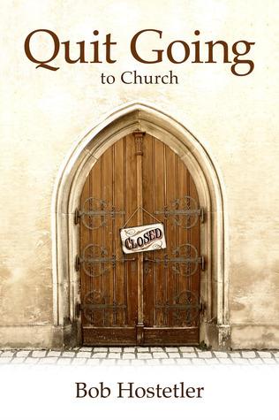 Quit Going to Church  by  Bob Hostetler