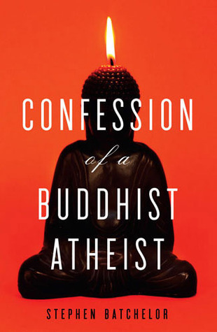 Confession of a Buddhist Atheist Stephen Batchelor