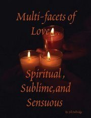 Multi-facets of Love....Spiritual ,Sublime,and Sensuous Jill Delbridge