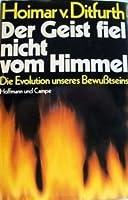 Der Geist Fiel Nicht Vom Himmel: Die Evolution Unseres Bewusstseins Hoimar von Ditfurth