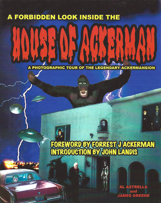 House of Ackerman: A Photographic Tour of the Legendary Ackermansion  by  Al Astrella