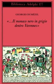 «...Il monaco nero in grigio dentro Varennes». Sotie nostradamica seguita da: Divertimento sulle ultime parole di Socrate  by  Georges Dumézil