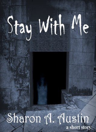 Stay With Me  by  Sharon A. Austin
