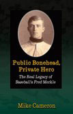 Public Bonehead, Private Hero: The Real Legacy of Baseballs Fred Merkle  by  Mike Cameron