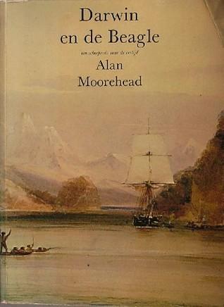 Darwin en de Beagle: een scheepsreis naar de oertijd  by  Alan Moorehead