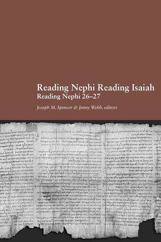Reading Nephi Reading Isaiah: Reading 2 Nephi 26–27 Joseph M Spencer