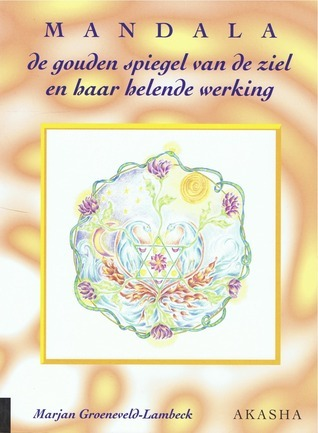 Mandala: de gouden spiegel van de ziel en haar helende werking  by  Marjan Groeneveld-Lambeek