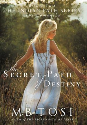 The Secret Path of Destiny: The Comanche M.B. Tosi